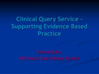 Clinical Query Service - Supporting Evidence Based Practice