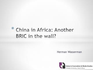 China in Africa: Another BRIC in the wall?