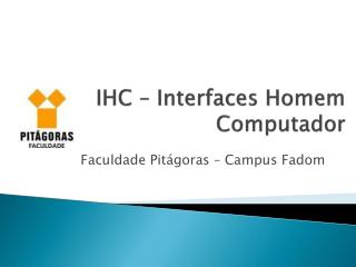 IHC – Interfaces  Homem Computador