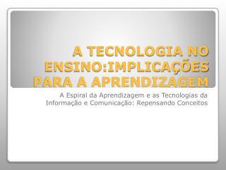 A TECNOLOGIA NO ENSINO:IMPLICA��ES PARA A APRENDIZAGEM