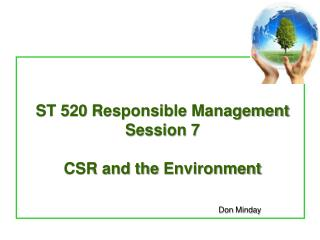 ST 520  Responsible  Management Session 7 CSR and the  Environment