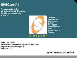 Jorge Luis Castro Secretaria de Fazenda do  Estado do Maranhão jorgecastro@sefaz.ma.br