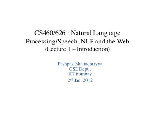 CS460/626 : Natural Language  Processing/Speech, NLP and the Web (Lecture 1 � Introduction)