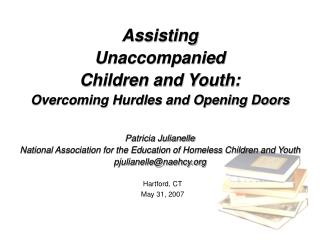 Assisting Unaccompanied Children and Youth: Overcoming Hurdles and Opening Doors   Patricia Julianelle National Associat