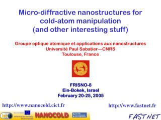 Micro-diffractive nanostructures for cold-atom manipulation (and other interesting stuff)