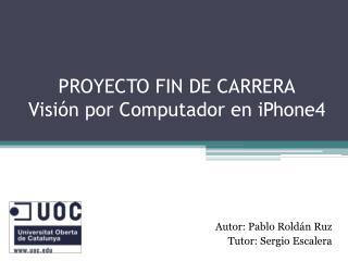 PROYECTO FIN DE CARRERA Visi�n por Computador en iPhone4