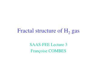 Fractal structure of H 2  gas