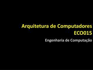 Arquitetura de Computadores ECO015