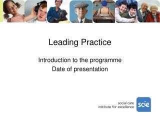Leading Practice Introduction to the programme Date of presentation