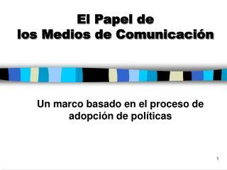 El Papel de  los Medios de Comunicación