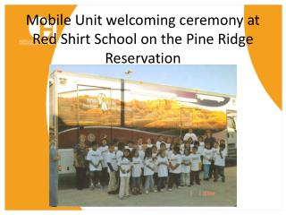 Mobile Unit welcoming ceremony at Red Shirt School on the Pine Ridge Reservation