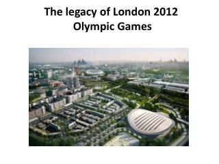 The legacy of London 2012  Olympic Games