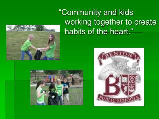 """Community and kids working together to create habits of the heart."""