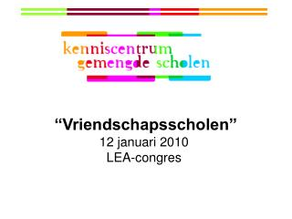 """""""Vriendschapsscholen"""" 12 januari 2010 LEA-congres"""