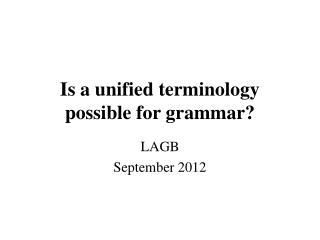 Is a unified terminology possible for grammar?