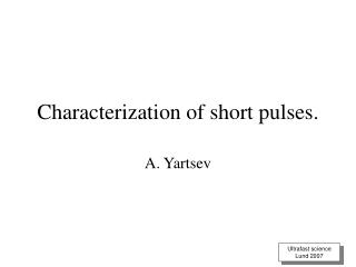 Characterization of short pulses .