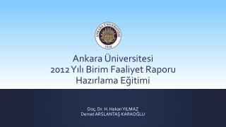 Ankara Üniversitesi 2012 Yılı Birim Faaliyet Raporu Hazırlama Eğitimi