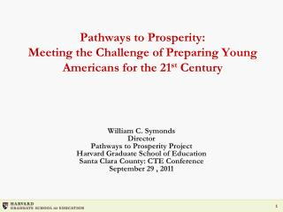 William C. Symonds Director Pathways to Prosperity Project Harvard Graduate School of  Education