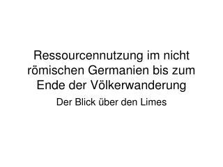 Ressourcennutzung im nicht römischen Germanien bis zum Ende der Völkerwanderung