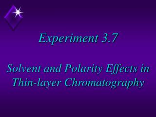 Experiment 3.7  Solvent and Polarity Effects in Thin-layer Chromatography