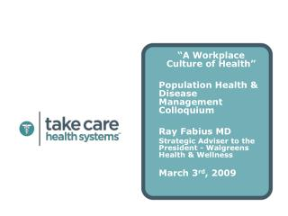 """A Workplace Culture of Health"" Population Health & Disease Management Colloquium Ray Fabius MD"
