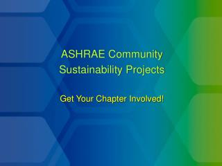 ASHRAE Community  Sustainability Projects  Get Your Chapter Involved!