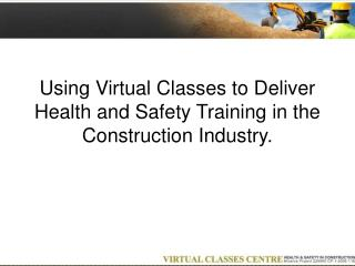 Using Virtual Classes to Deliver Health and Safety Training in the Construction Industry.