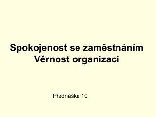 Spokojenost se zaměstnáním Věrnost organizaci
