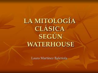 LA MITOLOGÍA CLÁSICA  SEGÚN  WATERHOUSE