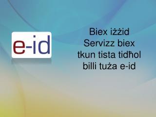 Biex i żż id Servizz biex tkun tista tid ħ ol b il l i tu ża  e-id