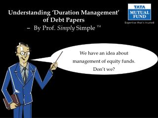 Understanding �Duration Management� of Debt Papers �   By Prof.  Simply  Simple  TM