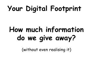 How much information do we give away?