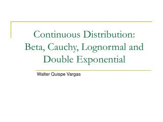 Continuous Distribution: Beta, Cauchy, Lognormal and Double Exponential