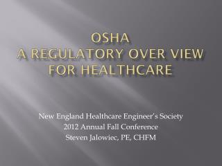OSHA A Regulatory OVER view for Healthcare