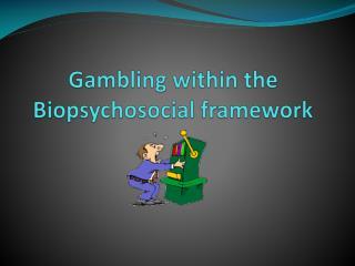 Gambling within the Biopsychosocial framework