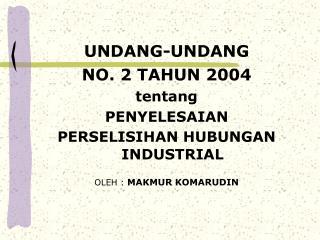 UNDANG-UNDANG NO. 2 TAHUN 2004 tentang PENYELESAIAN PERSELISIHAN HUBUNGAN INDUSTRIAL