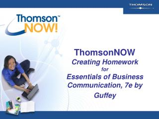 ThomsonNOW Creating Homework for Essentials of Business Communication, 7e by Guffey