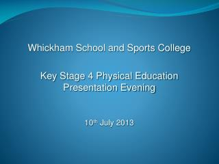 Whickham School and Sports College  Key Stage 4 Physical Education Presentation Evening