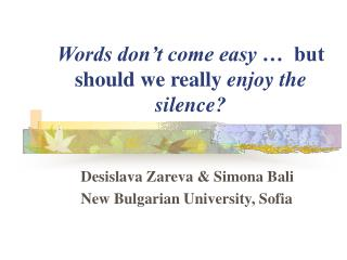 Words don't come easy  …  but should we really  enjoy the silence?