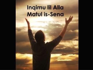 Inqimu lil Alla         Matul is-Sena