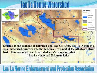 Situated in the counties of Barrhead and Lac Ste Anne, Lac La Nonne is a small watershed emptying into the Pembina River
