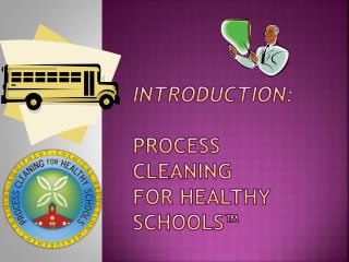 Introduction: Process Cleaning  for Healthy Schools™