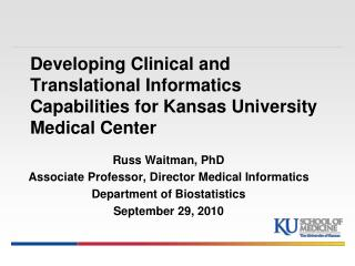 Russ Waitman, PhD Associate Professor, Director Medical Informatics  Department of Biostatistics