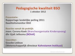 Pedagogische kwaliteit BSO 1  oktober  2012 Presentatie : Rapportage landelijke peiling 2011