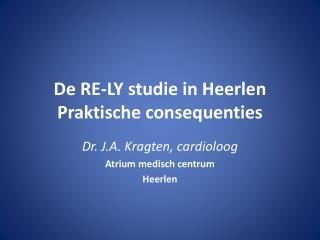 De RE-LY studie in Heerlen Praktische consequenties