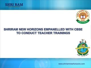 SHRIRAM NEW HORIZONS EMPANELLED WITH CBSE TO CONDUCT TEACHER TRAININGS
