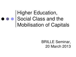 Higher Education, Social Class and the Mobilisation of Capitals