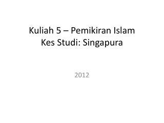 Kuliah 5 – Pemikiran Islam Kes Studi: Singapura