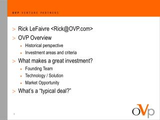 Rick LeFaivre <Rick@OVP> OVP Overview Historical perspective Investment areas and criteria
