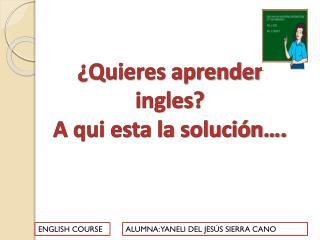 ¿Quieres aprender ingles ? A qui esta la solución….